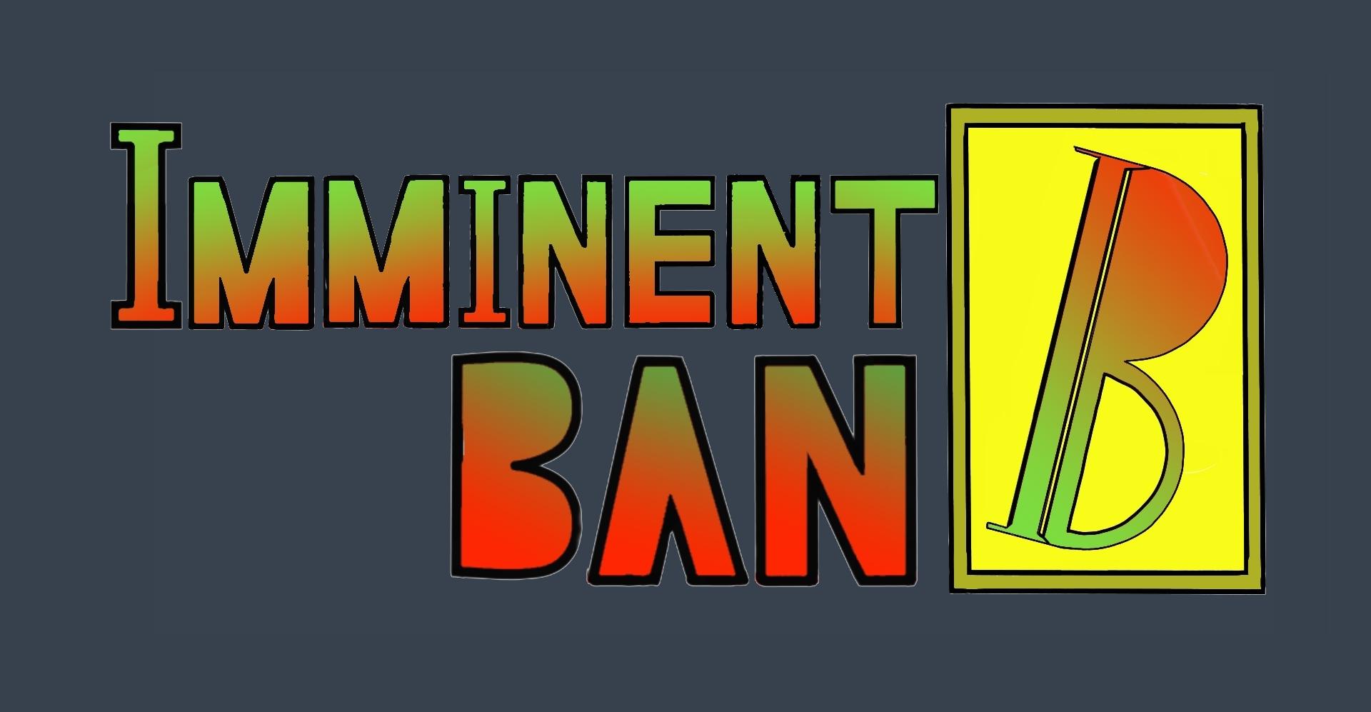 Imminent Ban